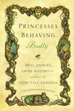 Princesses Behaving Badly Linda Rodriguez Mcrobbie